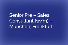 Senior Pre – Sales Consultant (W/m) – München, Frankfurt