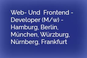 Web- Und  Frontend – Developer (M/w) – Hamburg, Berlin, München, Würzburg, Nürnberg, Frankfurt
